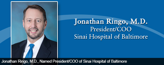 Jonathan Ringo, M.D., Named President/COO of Sinai Hospital of Baltimore